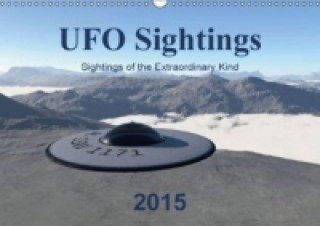 UFO Sightings - Sightings of the Extraordinary Kind (Wall Calendar 2015 DIN A3 Landscape)