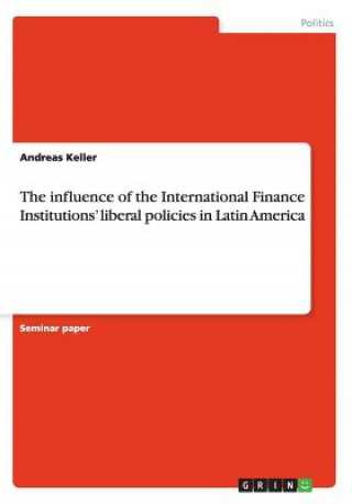 The influence of the International Finance Institutions liberal policies in Latin America