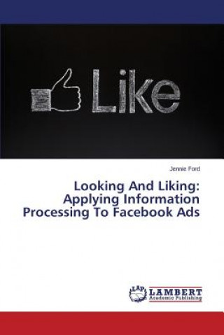 Looking And Liking: Applying Information Processing To Facebook Ads