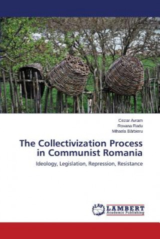 The Collectivization Process in Communist Romania