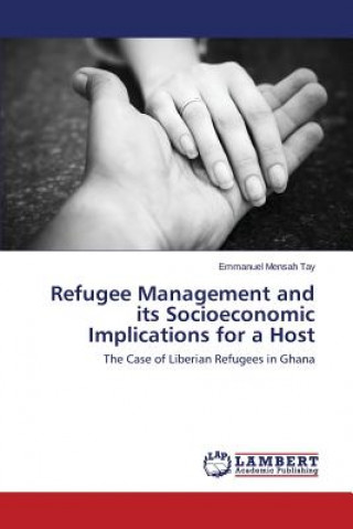 Refugee Management and its Socioeconomic Implications for a Host