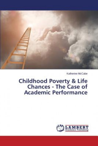 Childhood Poverty & Life Chances - The Case of Academic Performance