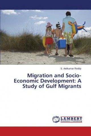 Migration and Socio-Economic Development: A Study of Gulf Migrants