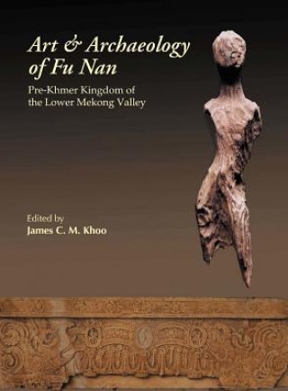 Art and Archaeology of Funan, the: the Pre-Khmer Kingdom of the Lower Mekong Valley