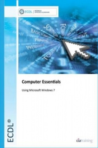 ECDL Computer Essentials Using Windows 7