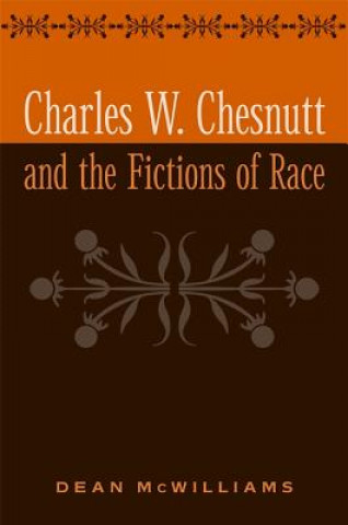 Charles W. Chesnutt and the Fictions of Race