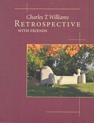 Charles T. Williams, Retrospective with Friends