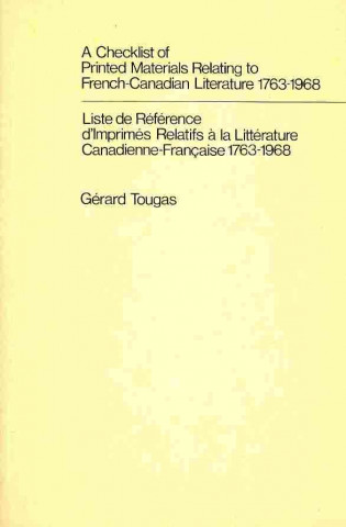 Checklist of Printed Materials Relating to French-Canadian Literature, 1763-1968 = [Electronic Resource]