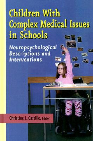 Children with Complex Medical Issues in Schools - Neuropsychological Descriptions and Interventions