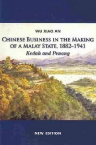 Chinese Business in the Making of a Malay State, 1882-1941