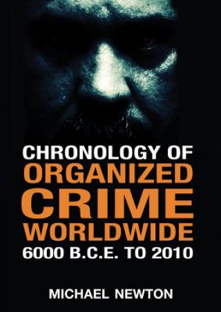Chronology of Organized Crime Worldwide, 6000 B.C.E. to 2010