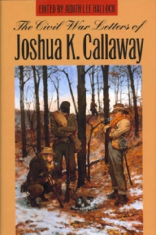 Civil War Letters of Joshua K.Callaway