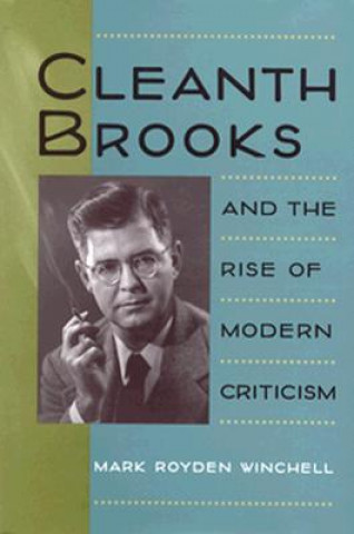 Cleanth Brooks and the Rise of Modern Criticism