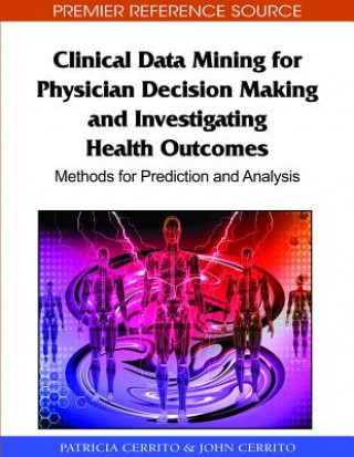 Clinical Data Mining for Physician Decision Making and Investigating Health Outcomes