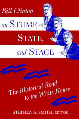 Bill Clinton on Stump, State, and Stage