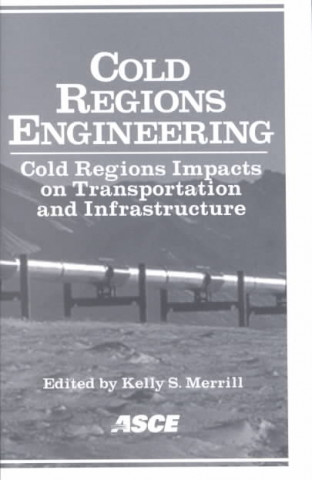 Cold Regions Engineering - Cold Regions Impact on Transportation and Infrastructures