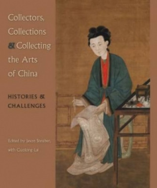 Collectors, Collections, and Collecting the Arts of China