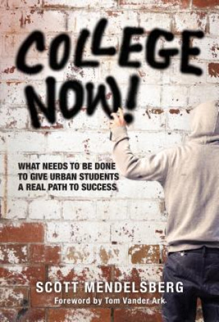 College Now! What Needs to Be Done to Give Urban Students a Real Path to Success