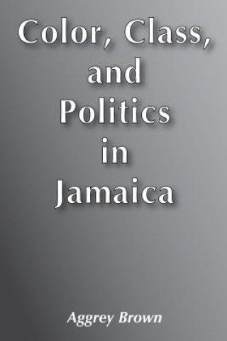 Colour, Class and Politics in Jamaica