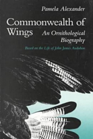 Commonwealth of Wings: an Ornithologial Biography Based on the Life of John James