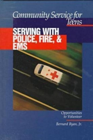 Community Service for Teens: Serving with Police, Fire & EMS