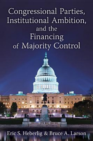 Congressional Parties, Institutional Ambition and the Financing of Majority Control