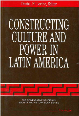 Constructing Culture and Power in Latin America