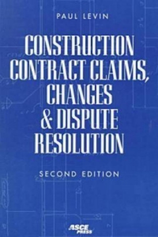 Construction Contract Claims, Changes, and Dispute Regulation