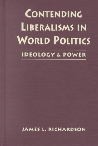 Contending Liberalisms in World Politics