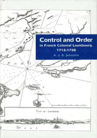 Control and Order in French Colonial Louisbourg