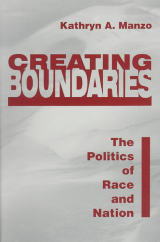 Creating Boundaries: the Politics of Race and Nation