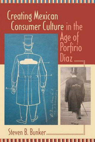 Creating Mexican Consumer Culture in the Age of Porfirio Diaz