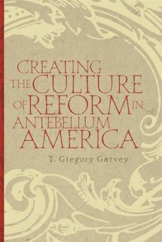 Creating the Culture of Reform in Antebellum America