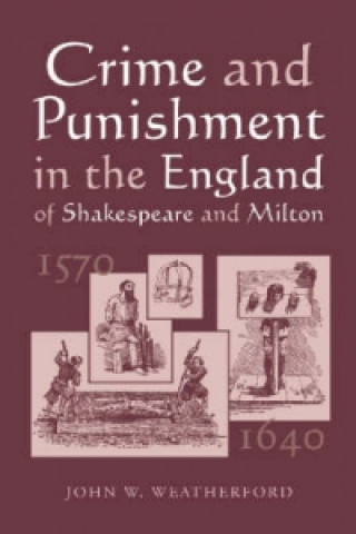 Crime and Punishment in the England of Shakespeare and Milton, 1570-1640
