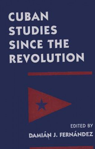 Cuban Studies Since the Revolution