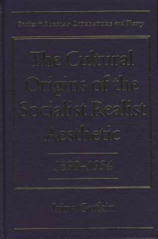 Cultural Origins of the Socialist Realist Aesthetic, 1890-1934