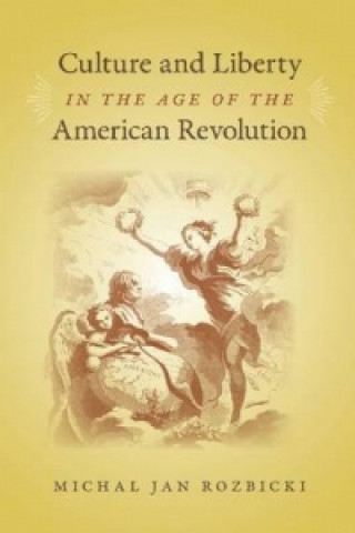 Culture and Liberty in the Age of the American Revolution