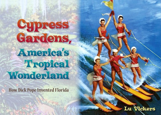 Cypress Gardens, America's Tropical Wonderland