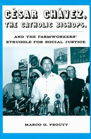 Cesar Chavez, the Catholic Bishops, and the Farmworkers? Struggle for Social Justice