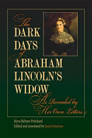 Dark Days of Abraham Lincoln's Widow, as Revealed by Her Own Letters