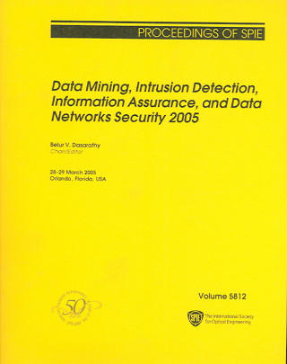 Data Mining, Intrusion Detection, Information Assurance, and Data Networks Security 2005