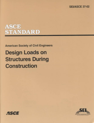 Design Loads on Structures during Construction, SEI/ASCE 37-02