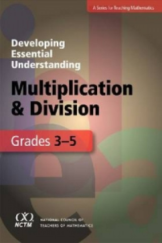 Developing Essential Understanding - Multiplication and Division for Teaching Mathematics in Grades 3-5