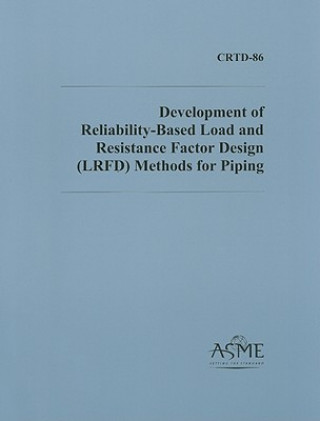 Development of Reliability-based Load and Resistance Factor Design (LRFD) Methods for Piping