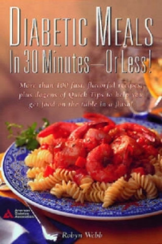 Diabetic Meals in 30 Minutes-- or Less!