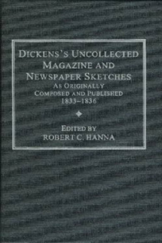 Dickens's Uncollected Magazine and Newspaper Sketches, as Originally Composed and Published, 1833-1836
