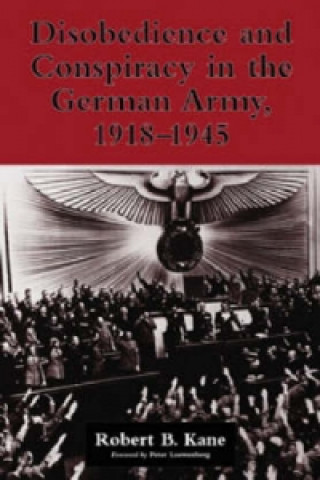 Disobedience and Conspiracy in the German Army 1918-1945