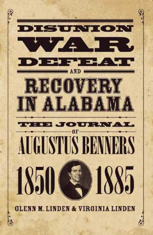 Disunion, War, Defeat, and Recovery in Alabama
