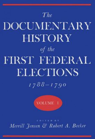 Documentary History of the First Federal Elections, 1788-90