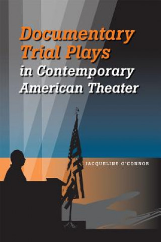 Documentary Trial Plays in Contemporary American Theater